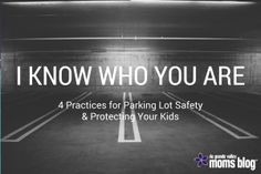 """""""I Know Who You Are"""" :: 4 Practices for Parking Lot Safety & Protecting Your Kids 
