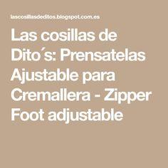 Las cosillas de Dito´s: Prensatelas Ajustable para Cremallera - Zipper Foot adjustable