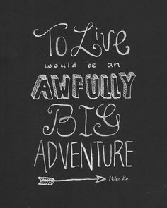 To live would be an awfully big adventure by InkStainsAndOilPaint