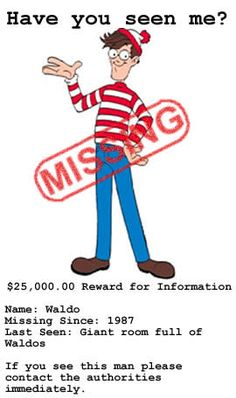 MEMPHIS, TN – After a nineteen year exhaustive search costing millions of dollars, officials are finally calling it quits in the search for Waldo, missing since 1987. They say that they have run into a dead end while searching the area around Memphis, and that the trail had gone cold.~