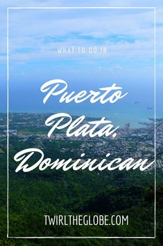 What to do in Puerto Plata, Dominican Republic | Twirl The Globe - Travel Blog