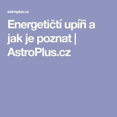 Energetičtí upíři a jak je poznat | AstroPlus.cz