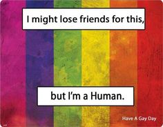 I'm human. #lesbian #gay #GLBT