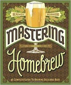 Mastering Homebrew by Randy Mosher Make Beer At Home, Beer Recipes, Brewing Recipes,