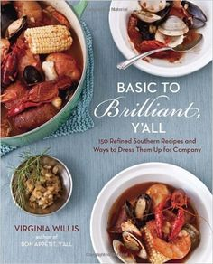 Basic to Brilliant, Y'all: 150 Refined Southern Recipes and Ways to Dress Them Up for Company by Virginia Willis