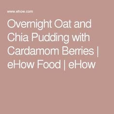 Overnight Oat and Chia Pudding with Cardamom Berries   eHow Food   eHow