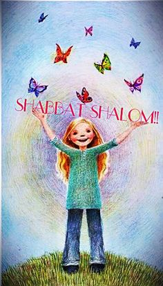 Shabbat Shalom! my little Chickadee may your Shabbat be a Blessed one that you'll never ever forget....