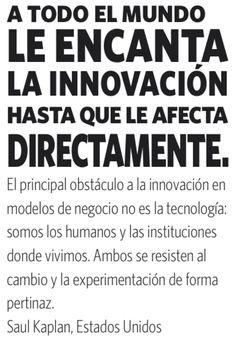 El principal obstáculo a la innovación en modelos de negocio no es la tecnología: somos los humanos y las instituciones donde vivimos. Ambos se resisten al cambio y la experimentación de forma pertinaz.