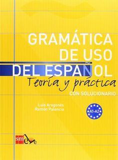 Gramática de uso del español : teoría y práctica : con solucionario : A1-A2 / Luis Aragonés, Ramón Palencia Publicación Madrid : SM, 2009