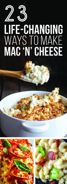 23 Life-Changing Ways To Make Mac 'N' Cheese  I know my bf will appreciate me making most of these recipes lol