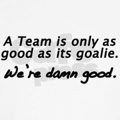 A team is as good as its goalie. I love my goalie:) Field Hockey Quotes, Goalie Quotes, Field Hockey Goalie, Lacrosse Quotes, Hockey Mom, Sport Quotes, Hockey Players, Ice Hockey, Hockey Sayings