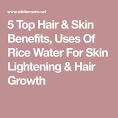 5 Top Hair & Skin Benefits, Uses Of Rice Water For Skin Lightening & Hair Growth