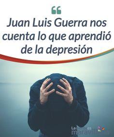 Juan Luis Guerra nos cuenta lo que aprendió de la depresión El #cantante Juan Luis Guerra confesó haber #atravesado por una etapa de #depresión y que encontró el refugio en Dios. Te lo contamos en este artículo. #Psicología