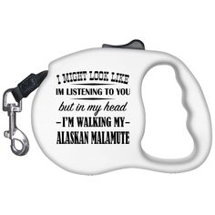 I Might Look Like Im Listening To You But In My Head Im Walking My Alaskan Malamute Retractable Dog Leashes