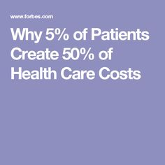 Why 5% of Patients Create 50% of Health Care Costs
