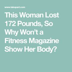 This Woman Lost 172 Pounds, So Why Won't a Fitness Magazine Show Her Body?