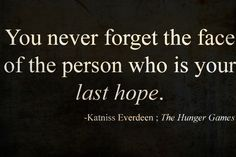 you never forget the face of the person who is your last hope