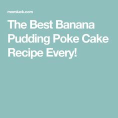 The Best Banana Pudding Poke Cake Recipe Every!