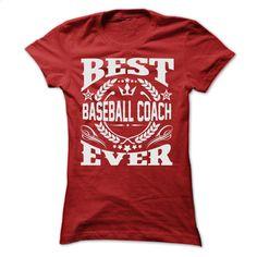 BEST BASEBALL COACH EVER T SHIRTS T Shirt, Hoodie, Sweatshirts - t shirt designs #Tshirt #fashion