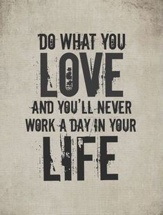 And I do what I love each day !  #truth
