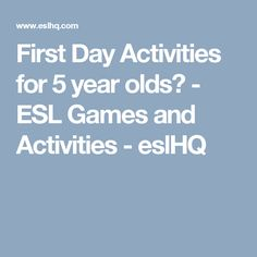 First Day Activities for 5 year olds? - ESL Games and Activities - eslHQ