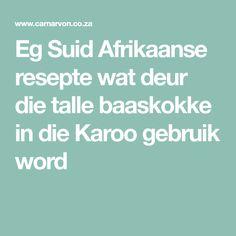 Eg Suid Afrikaanse resepte wat deur die talle baaskokke in die Karoo gebruik word Food To Make, Cooking Recipes, Words, Chef Recipes, Horse, Recipies, Recipes