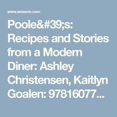 Poole's: Recipes and Stories from a Modern Diner: Ashley Christensen, Kaitlyn Goalen: 9781607746874: Amazon.com: Books