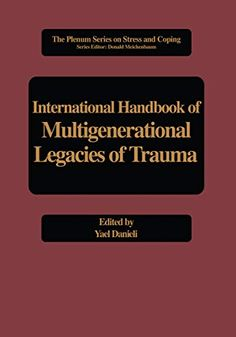 International Handbook of Multigenerational Legacies of Trauma (Springer Series on Stress and Coping) - Kindle edition by Danieli, Yael. Health, Fitness & Dieting Kindle eBooks @ Amazon.com. Cultural Conflict, Cultural Criticism, Holocaust Survivors, Japanese American, Science Books, Psychiatry, Worlds Of Fun, Trauma, Psychology