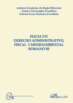 Hacia un derecho administrativo, fiscal y medioambiental romano III / Antonio Fernández de Buján Fernández (director), Gabriel M. Gerez Kraemer (coeditor), Andrea Trisciuoglio (coeditor)
