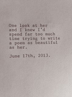 One look at her and I knew I'd spend far too much time trying to write a poem as beautiful as her