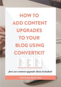 Content upgrade ideas Set up your content upgrades using Convertkit. Plus a free 120 PDF of content upgrade ideas you can steal.
