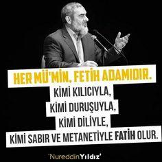 """✊ """"Her Mü'min, fetih adamıdır.  Kimi kılıcıyla, Kimi duruşuyla, Kimi diliyle, Kimi sabır ve metânetiyle fâtih olur.""""  [Nurettin Yıldız]  #fatih #istanbul #fetih #diren #türkiye #darbe #söz #nureddinyıldız #kılıç #duruş #dil #sabır #nurettinyıldız #islam #ilmisuffa"""