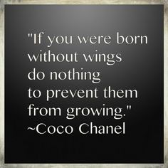 If you were born without wings do nothing to prevent them from growing - Coco Chanel