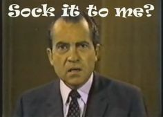 "1968 September | Rowan and Martin's Laugh-in | Presidential candidate Richard Nixon appeared on the show saying ""Sock it to me,"" the most memorable 4 seconds in the history of the show. Nixon would later say that appearing on ""Laugh In"" won the election for him."