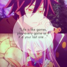 """Life is a game :\"""")  Anime: \"""" no game no life\"""""""