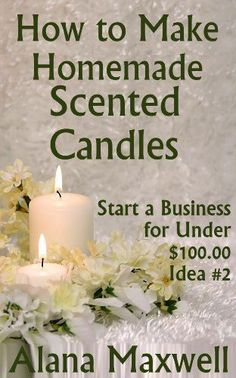 How to Make Homemade Scented Candles (Start a Business for Under .... $3.50. 53 pages #candlemakingtips #candlemakingbusiness
