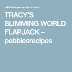 TRACY'S SLIMMING WORLD FLAPJACK – pebblesrecipes