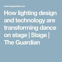 Light design is transforming the world of dance and dance performances in incredible ways. It is now essential to have a lighting designer working on a performance which demonstrates how technology is slowly becoming more and more involved in this field.