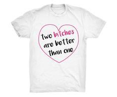 Two Bitches Are Better Than One Shirt #feminism #feminist #shirt #girlpower #equality #girly #women #sassy #gender -- Feminist Wave