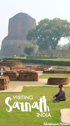 Visiting Sarnath, India - the place where Buddhism was born.