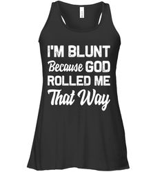 I'm Blunt Because God Rolled Me That Way Funny T Shirts Hilarious Sarcastic Shirts Funny Tee Shirt Humour Funny Outfits Funny Shirt Sayings, Sarcastic Shirts, Funny Tee Shirts, Cool Shirts, Funny Tank Tops, Tank Top Dress, Funny Outfits, Business Outfits, T Shirts For Women
