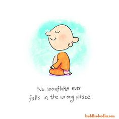No snowflake ever falls in the wrong place. Tiny Buddha, Little Buddha, Buddha Zen, Gautama Buddha, Buddha Quote, Elephant Doodle, Buddah Doodles, Book Quotes, Life Quotes