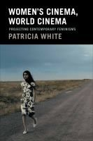 """""""Women's Cinema, World Cinema: Projecting Contemporary Feminisms,"""" by Patricia White, Professor and Department Chair, Film and Media Studies. See this citation in Works, Swarthmore College's Institutional Repository: http://works.swarthmore.edu/fac-film-media/23/"""