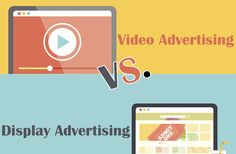 Display Advertising vs. Video Advertising: Trends that Drive Spend