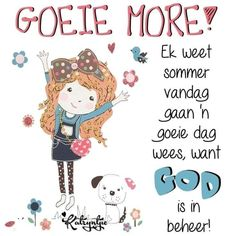Good Morning World, Good Morning Wishes, Day Wishes, Morning Qoutes, Good Morning Inspirational Quotes, Lekker Dag, God Is, Afrikaanse Quotes, Goeie More