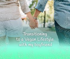 Transitioning to a Vegan Lifestyle with my boyfriend