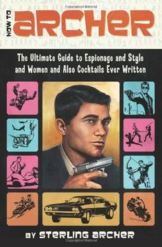 Bestseller Books Online How to Archer: The Ultimate Guide to Espionage and Style and Women and Also Cocktails Ever Written Sterling Archer $9.59  - http://www.ebooknetworking.net/books_detail-0062066315.html