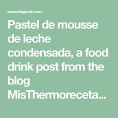 Pastel de mousse de leche condensada, a food drink post from the blog MisThermorecetas on Bloglovin'