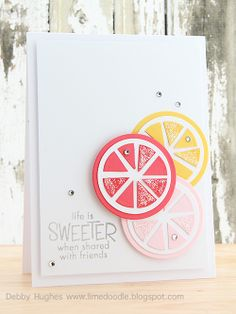 handcrafted card ... clean and simple ... like the citrus citrus slices in layers with the top like a pie chart ... lovely sentiment ...