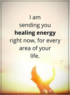 quotes i am sending you healing energy right now, for every area of your life.-min